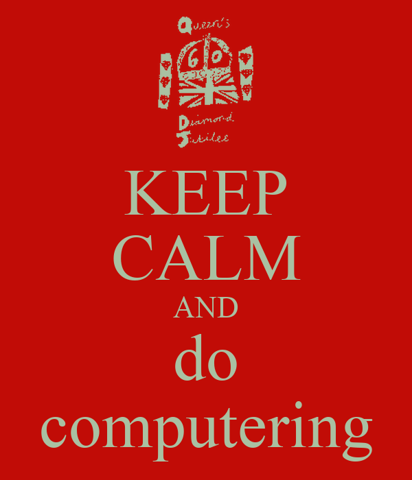 KEEP CALM AND do computering
