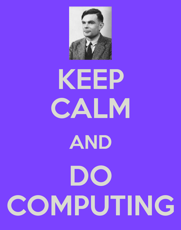 KEEP CALM AND DO COMPUTING