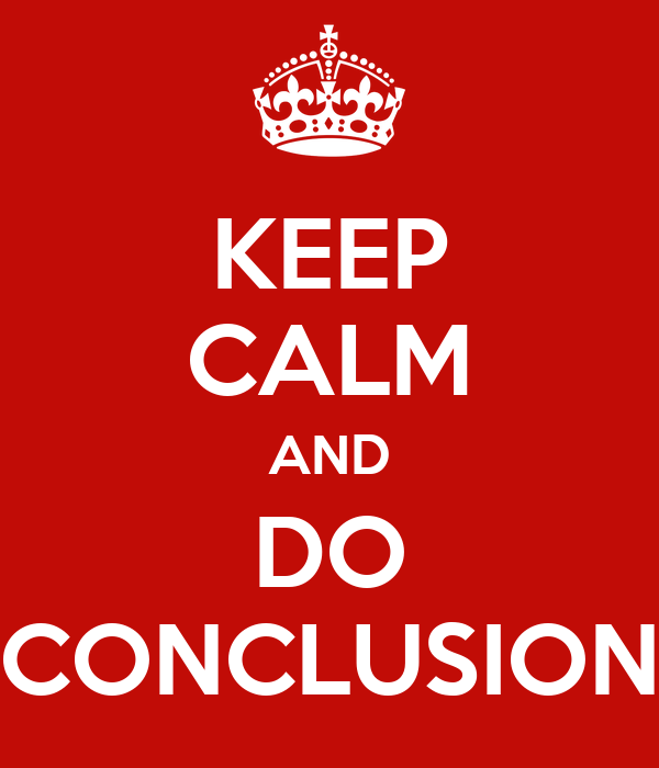 KEEP CALM AND DO CONCLUSION