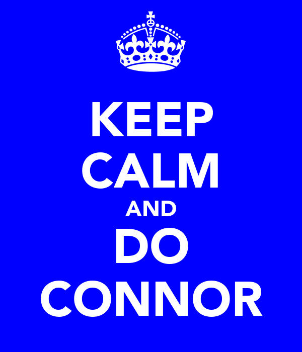 KEEP CALM AND DO CONNOR