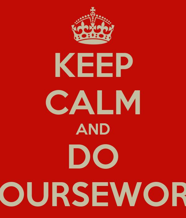KEEP CALM AND DO COURSEWORK