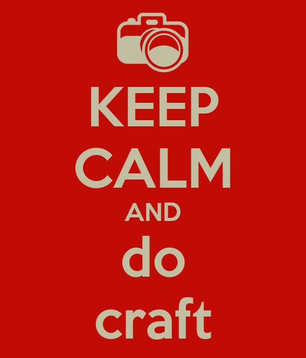 KEEP CALM AND do craft