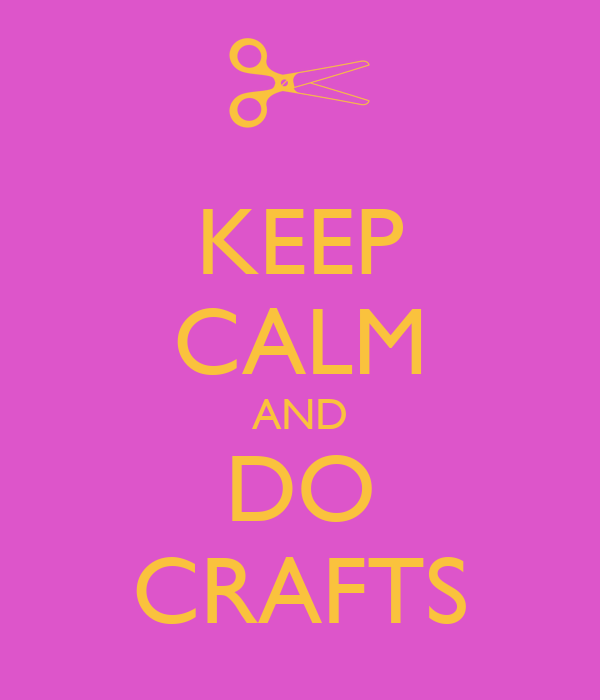 KEEP CALM AND DO CRAFTS