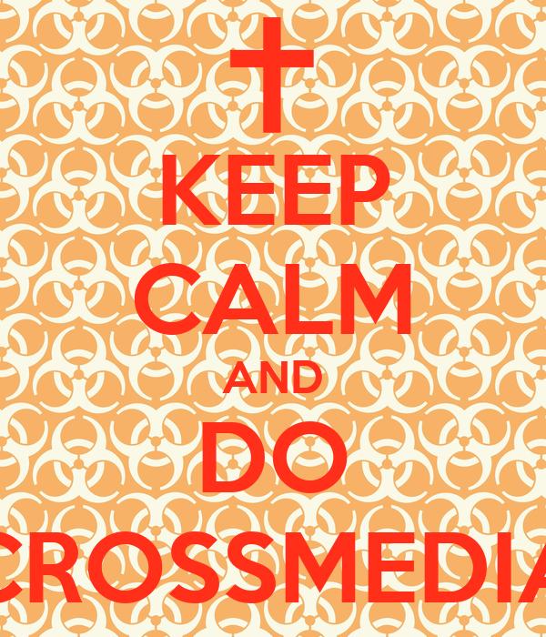 KEEP CALM AND DO CROSSMEDIA
