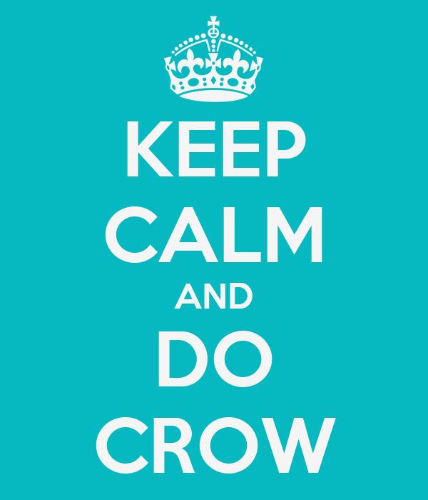 KEEP CALM AND DO CROW