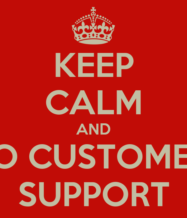 KEEP CALM AND DO CUSTOMER  SUPPORT