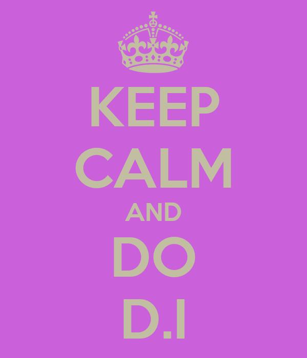 KEEP CALM AND DO D.I