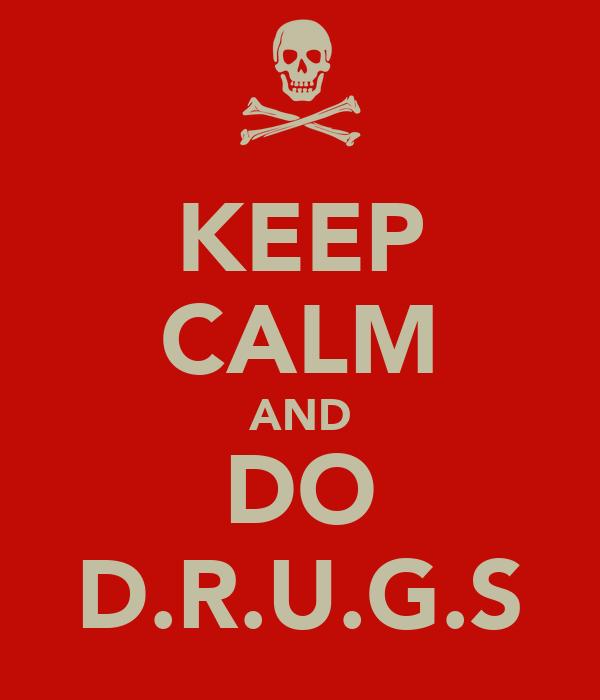 KEEP CALM AND DO D.R.U.G.S
