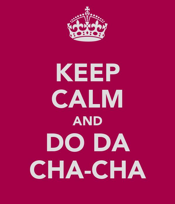 KEEP CALM AND DO DA CHA-CHA