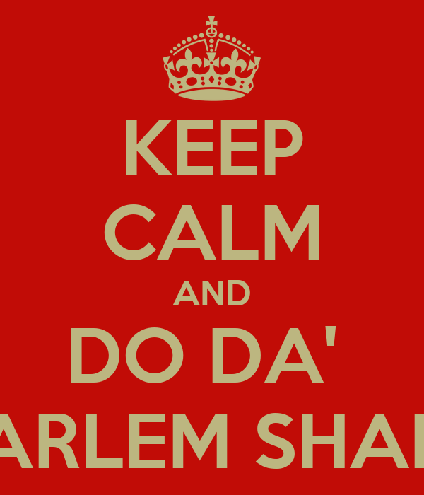 KEEP CALM AND DO DA'  HARLEM SHAKE