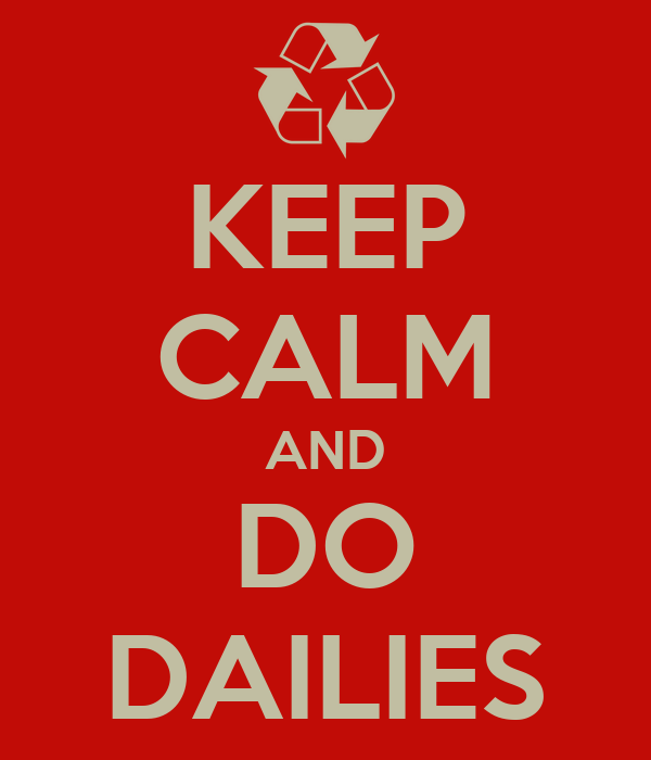 KEEP CALM AND DO DAILIES