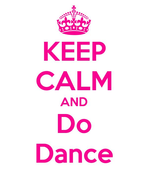 KEEP CALM AND Do Dance
