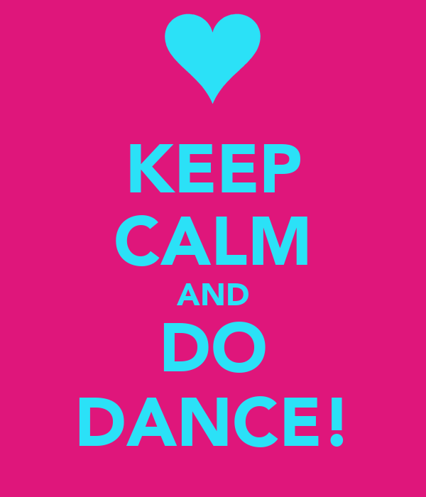 KEEP CALM AND DO DANCE!