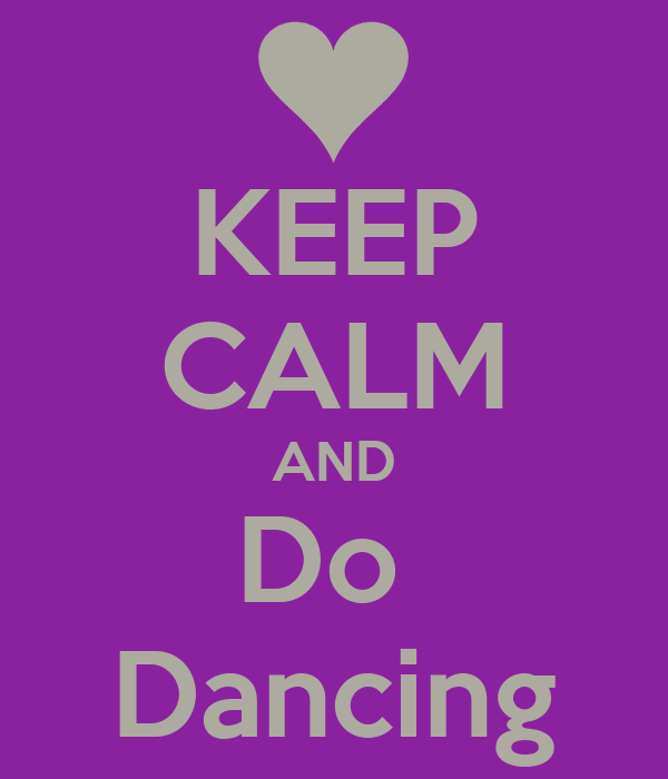 KEEP CALM AND Do  Dancing