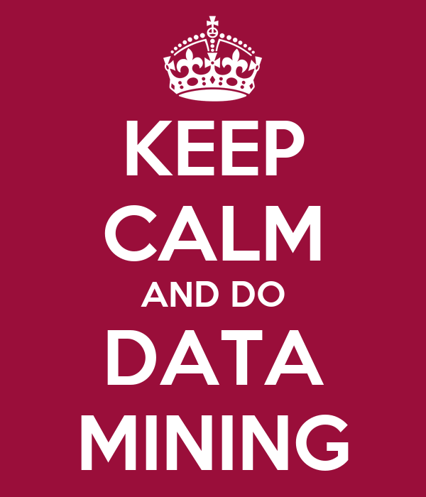 KEEP CALM AND DO DATA MINING