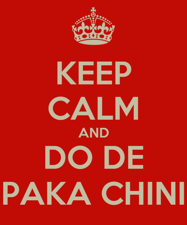 KEEP CALM AND DO DE PAKA CHINI