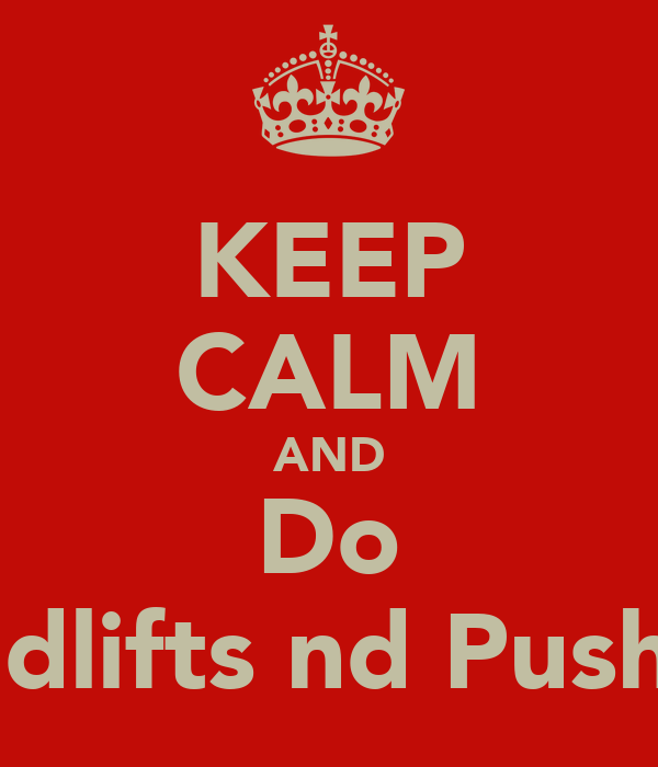 KEEP CALM AND Do Deadlifts nd Pushups