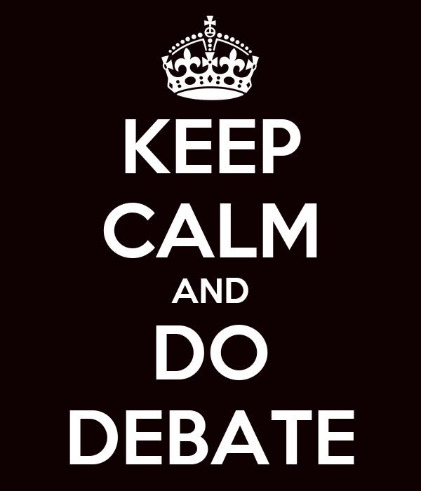 KEEP CALM AND DO DEBATE