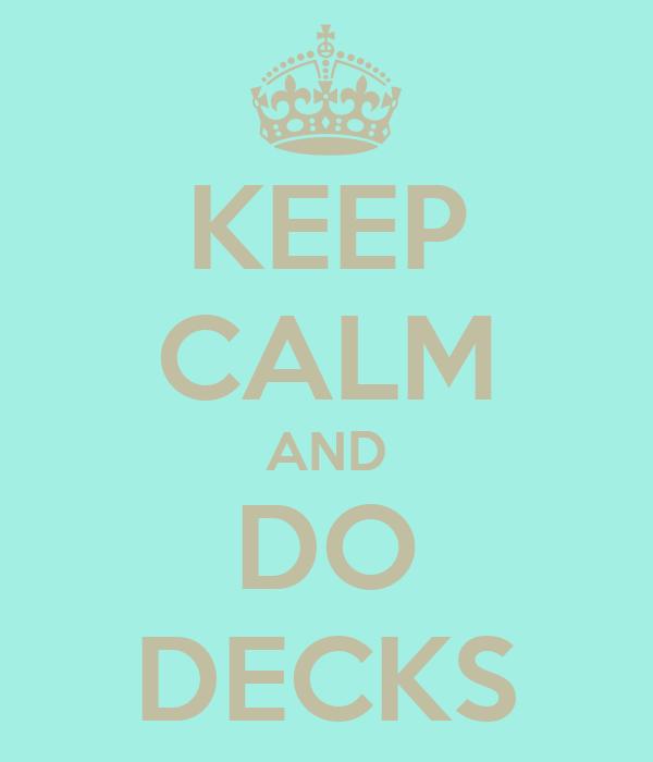 KEEP CALM AND DO DECKS
