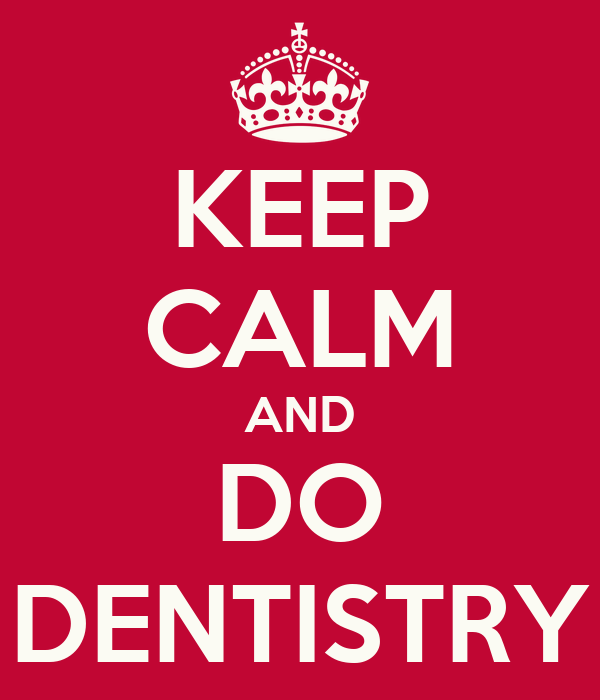 KEEP CALM AND DO DENTISTRY