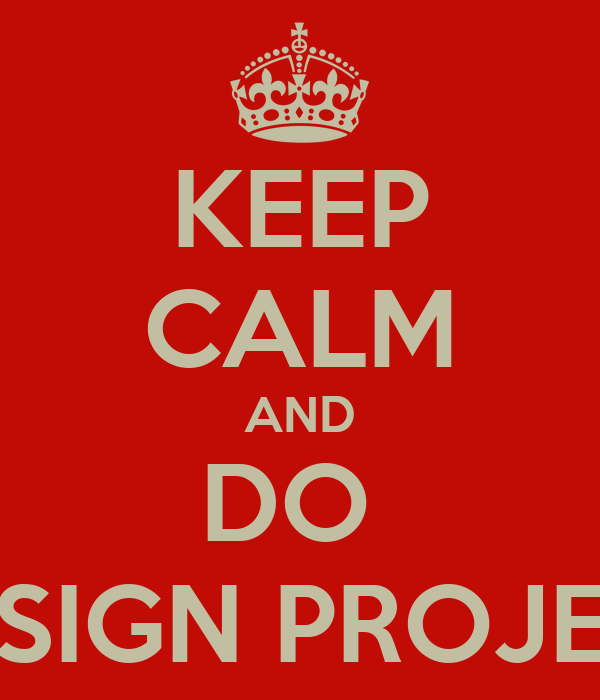KEEP CALM AND DO  DESIGN PROJECT