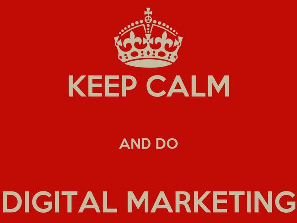 KEEP CALM  AND DO  DIGITAL MARKETING