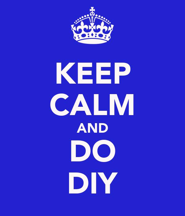 KEEP CALM AND DO DIY