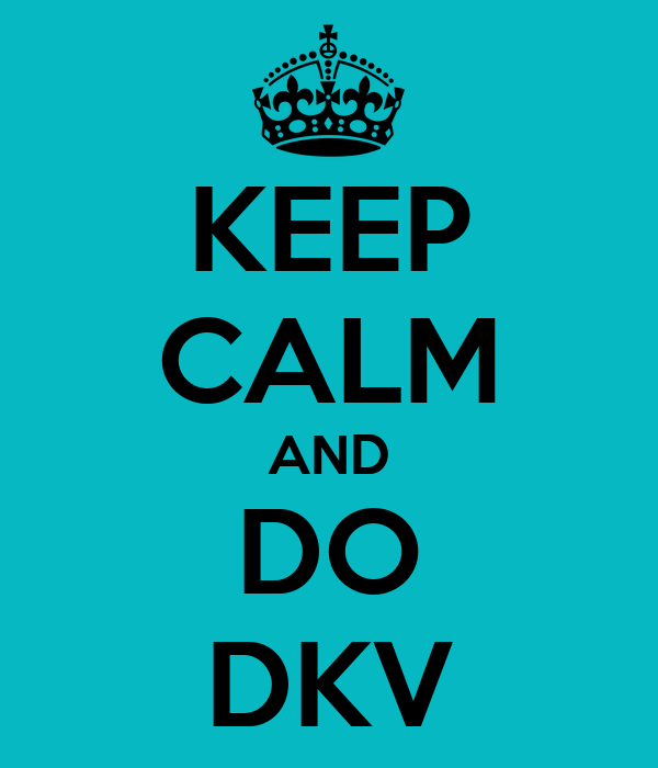 KEEP CALM AND DO DKV