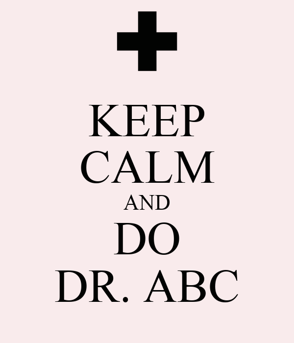 KEEP CALM AND DO DR. ABC