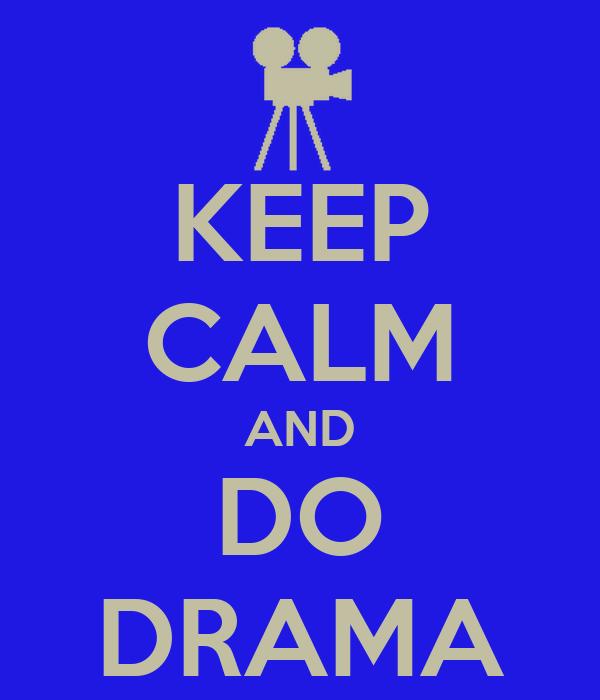 KEEP CALM AND DO DRAMA