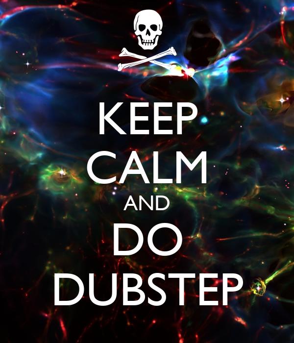 KEEP CALM AND DO DUBSTEP