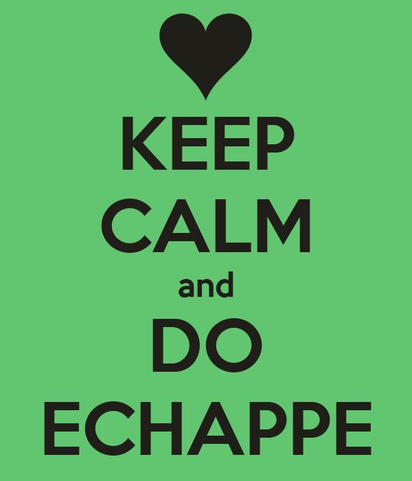 KEEP CALM and DO ECHAPPE