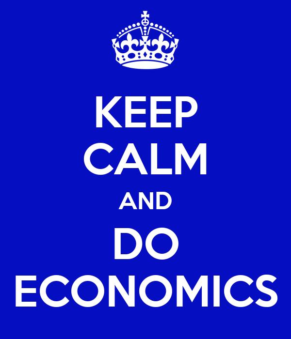 KEEP CALM AND DO ECONOMICS