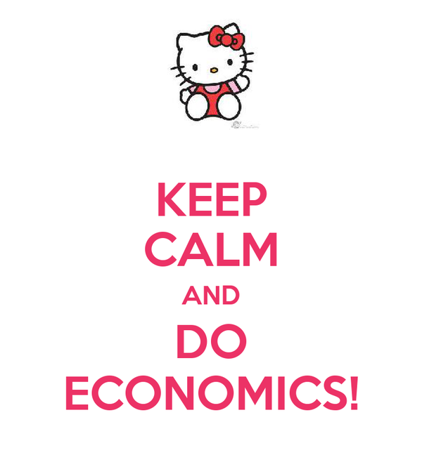 KEEP CALM AND DO ECONOMICS!