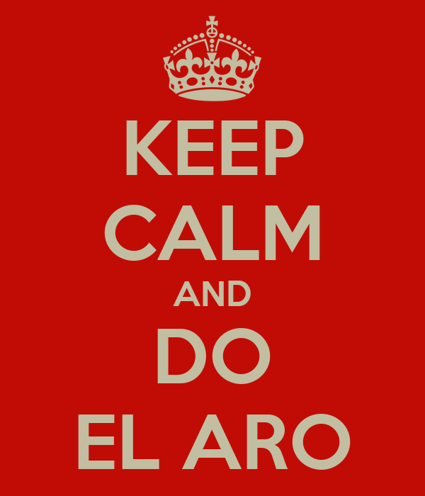 KEEP CALM AND DO EL ARO