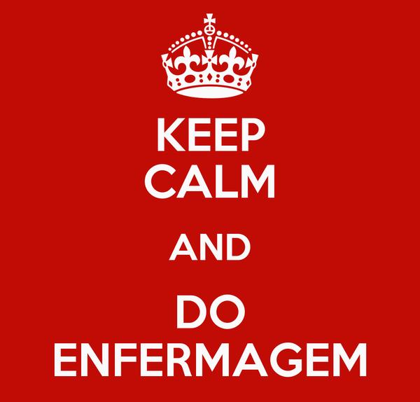 KEEP CALM AND DO ENFERMAGEM