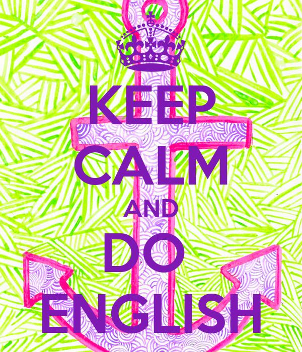 KEEP CALM AND DO  ENGLISH