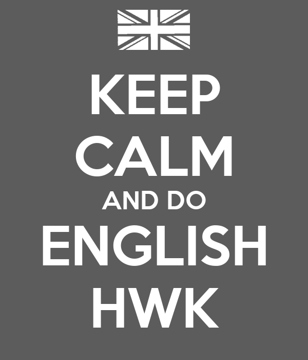 KEEP CALM AND DO ENGLISH HWK