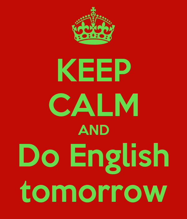 KEEP CALM AND Do English tomorrow