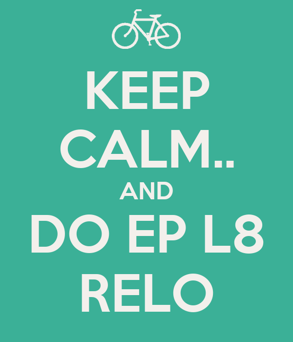 KEEP CALM.. AND DO EP L8 RELO