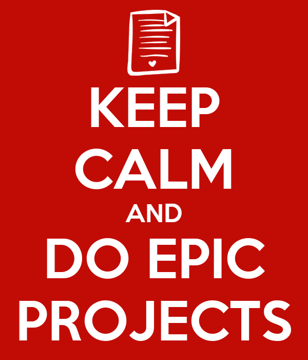 KEEP CALM AND DO EPIC PROJECTS