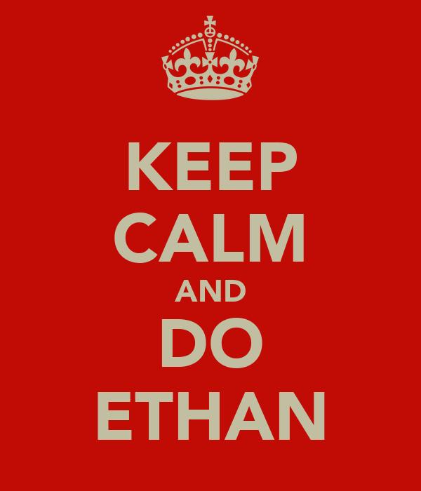 KEEP CALM AND DO ETHAN