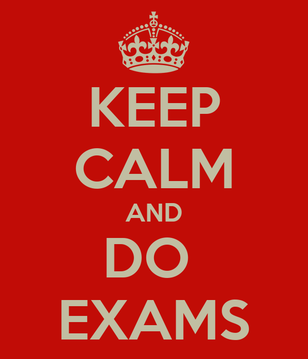KEEP CALM AND DO  EXAMS