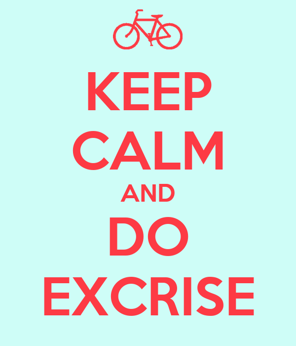 KEEP CALM AND DO EXCRISE