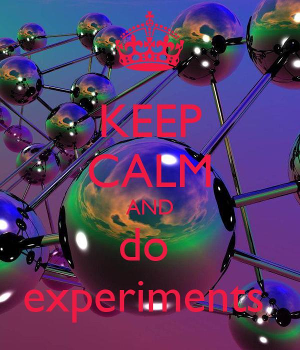KEEP CALM AND do  experiments