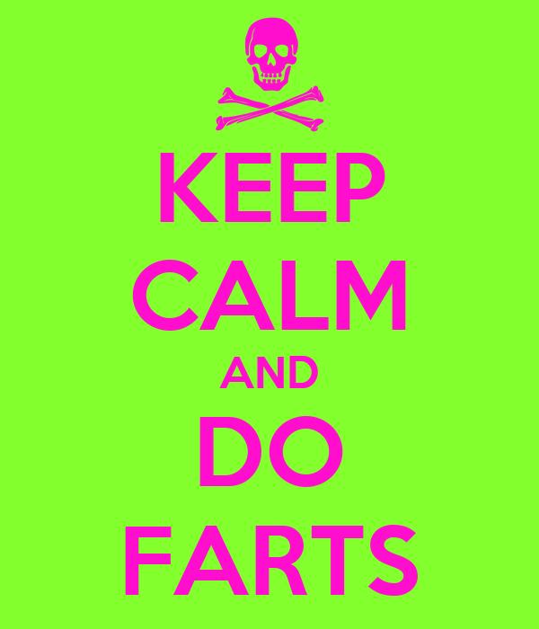 KEEP CALM AND DO FARTS