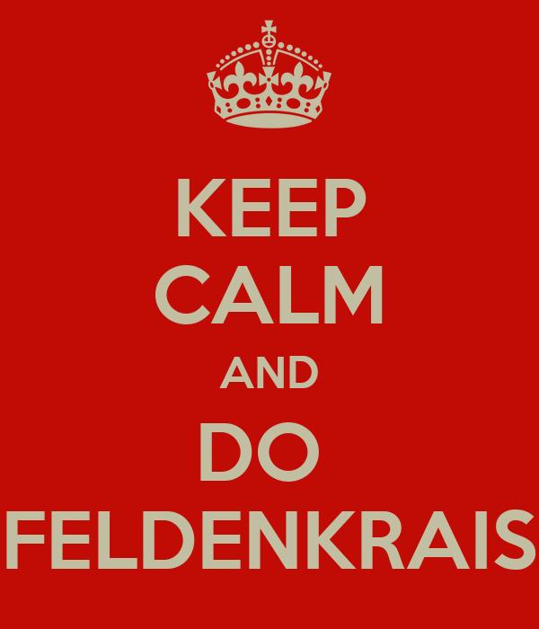 KEEP CALM AND DO  FELDENKRAIS