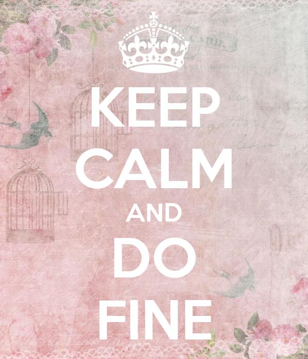 KEEP CALM AND DO FINE