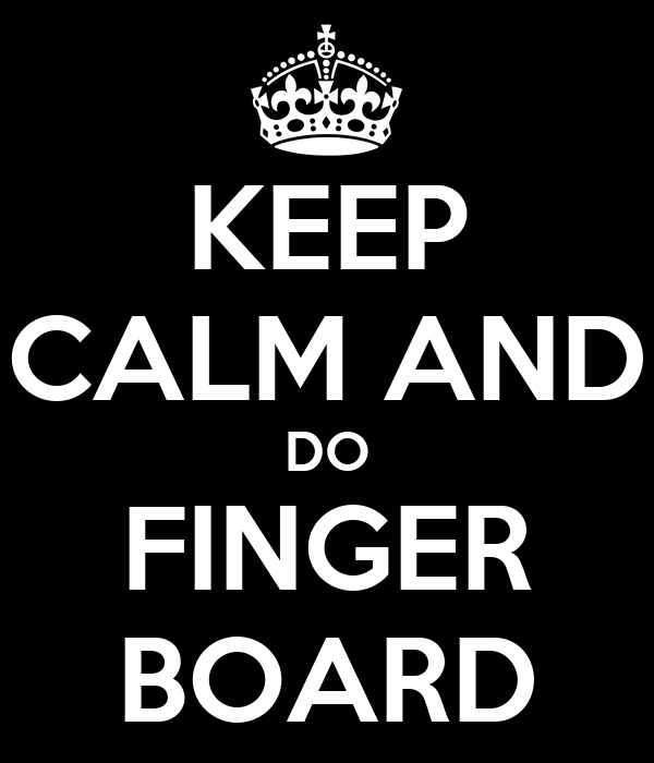 KEEP CALM AND DO FINGER BOARD