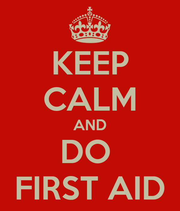 KEEP CALM AND DO  FIRST AID
